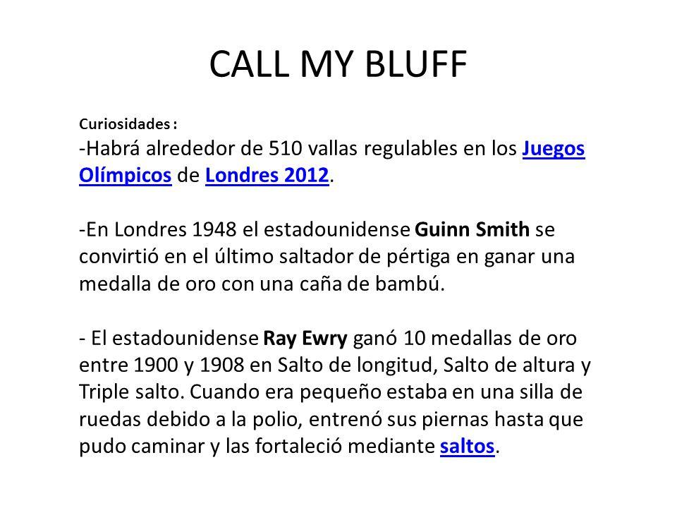 CALL MY BLUFF Curiosidades : Habrá alrededor de 510 vallas regulables en los Juegos Olímpicos de Londres 2012.