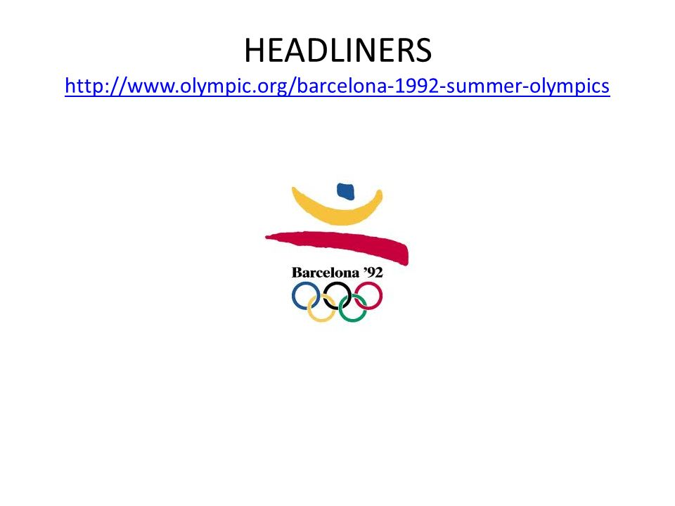 HEADLINERS http://www.olympic.org/barcelona-1992-summer-olympics