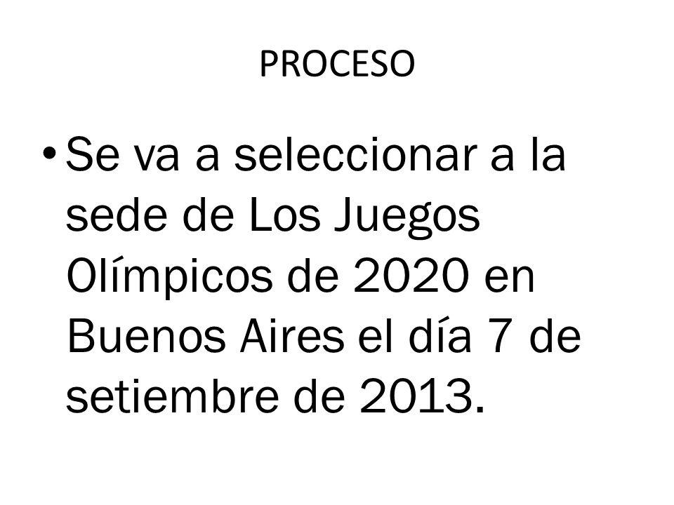 PROCESO Se va a seleccionar a la sede de Los Juegos Olímpicos de 2020 en Buenos Aires el día 7 de setiembre de 2013.