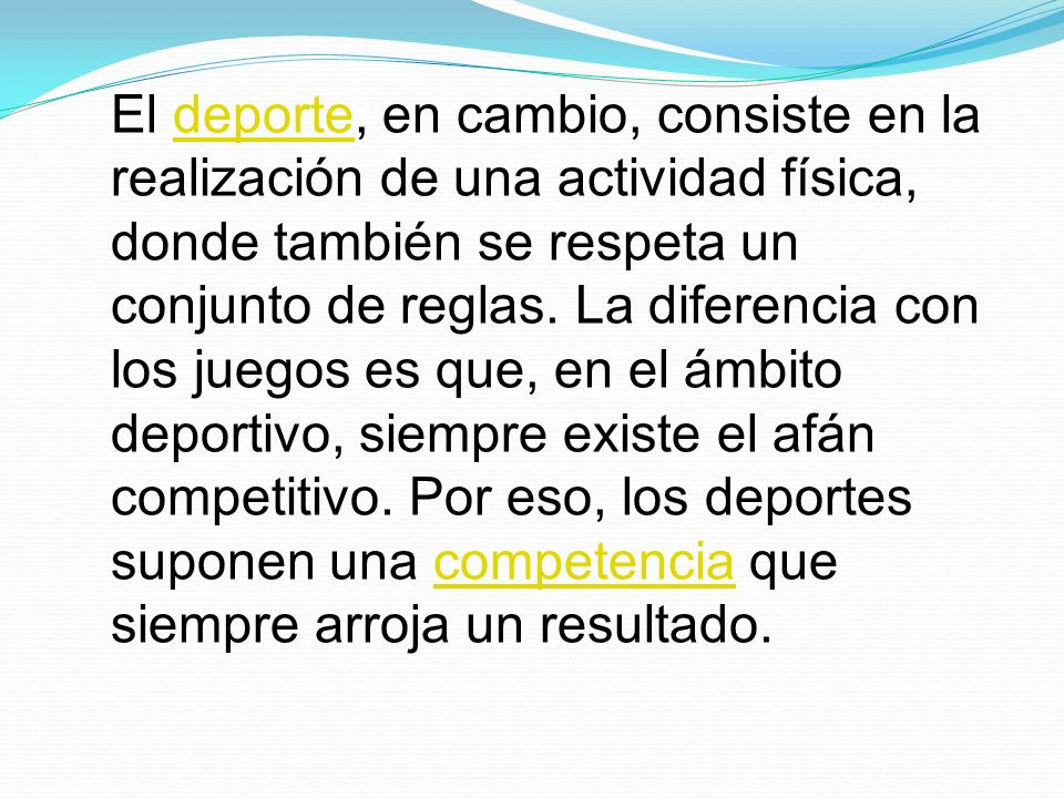 El deporte, en cambio, consiste en la realización de una actividad física, donde también se respeta un conjunto de reglas.