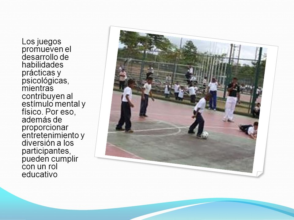 Los juegos promueven el desarrollo de habilidades prácticas y psicológicas, mientras contribuyen al estímulo mental y físico.