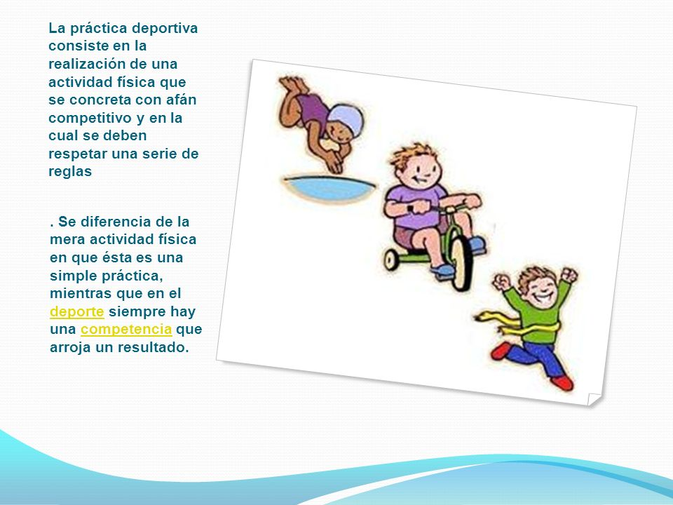 La práctica deportiva consiste en la realización de una actividad física que se concreta con afán competitivo y en la cual se deben respetar una serie de reglas