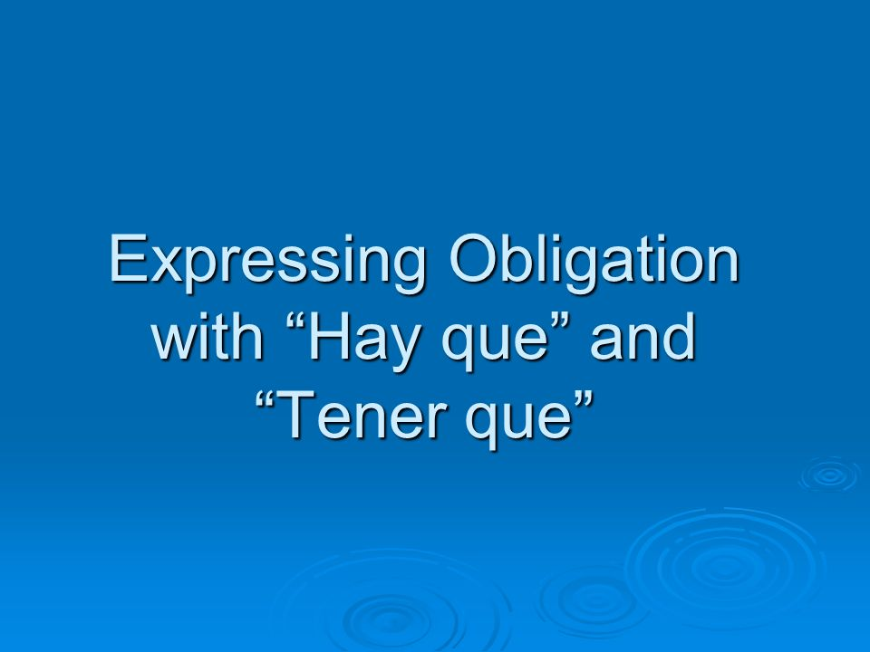 Expressing Obligation with Hay que and Tener que