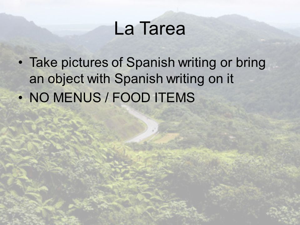 La Tarea Take pictures of Spanish writing or bring an object with Spanish writing on it.