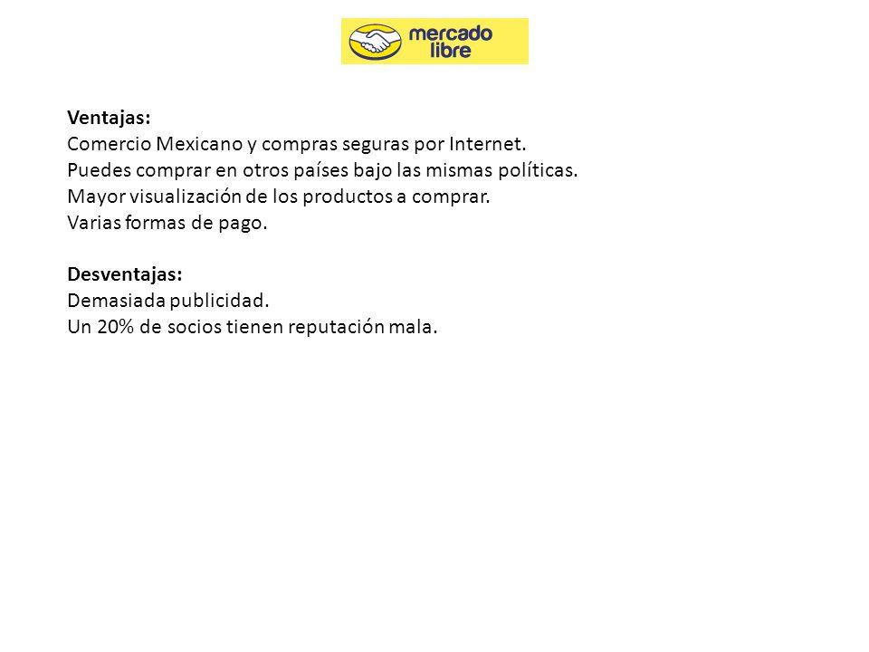 Ventajas: Comercio Mexicano y compras seguras por Internet. Puedes comprar en otros países bajo las mismas políticas.