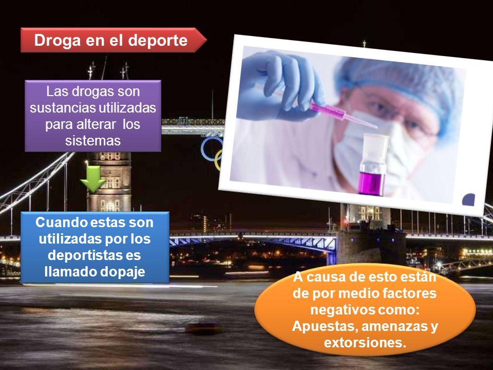 Droga en el deporteLas drogas son sustancias utilizadas para alterar los sistemas.