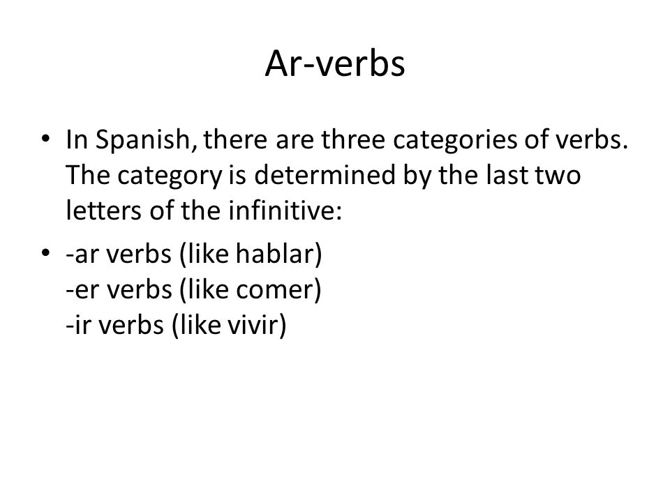 Ar-verbs In Spanish, there are three categories of verbs. The category is determined by the last two letters of the infinitive: