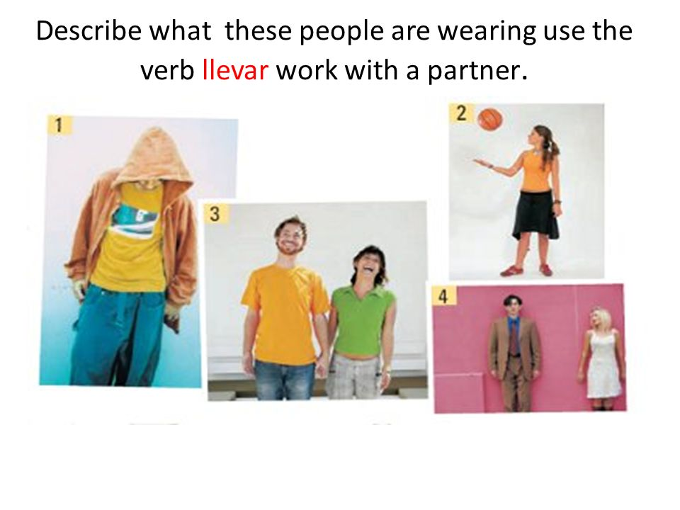 Describe what these people are wearing use the verb llevar work with a partner.