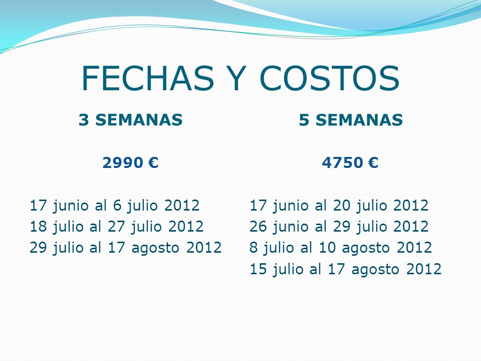 FECHAS Y COSTOS 3 SEMANAS 5 SEMANAS 2990 € 17 junio al 6 julio 2012