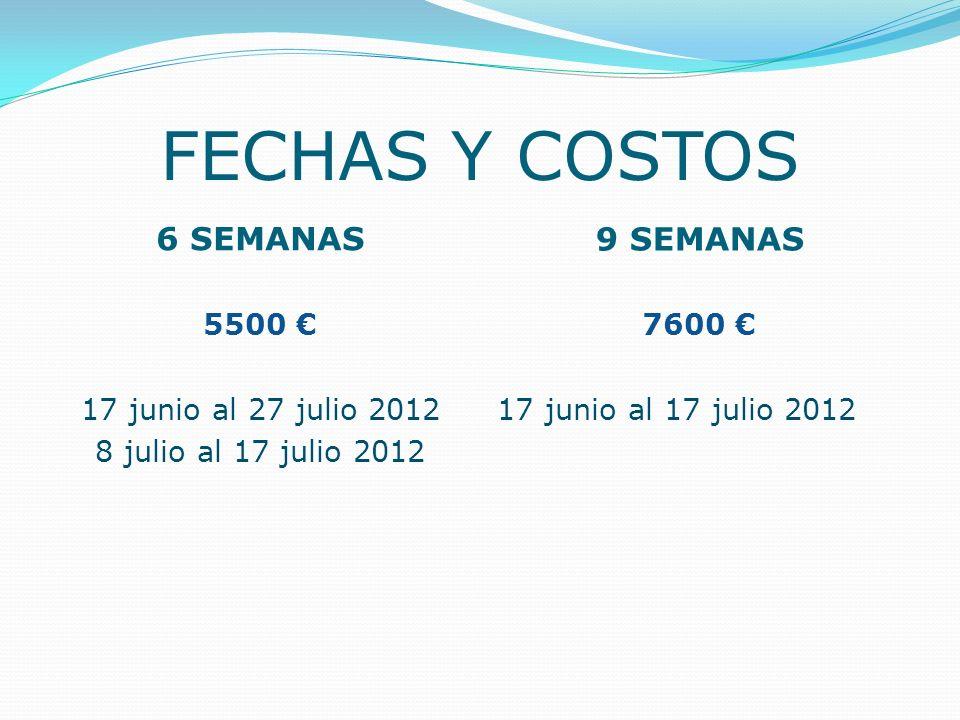 FECHAS Y COSTOS 6 SEMANAS 9 SEMANAS 5500 € 17 junio al 27 julio 2012