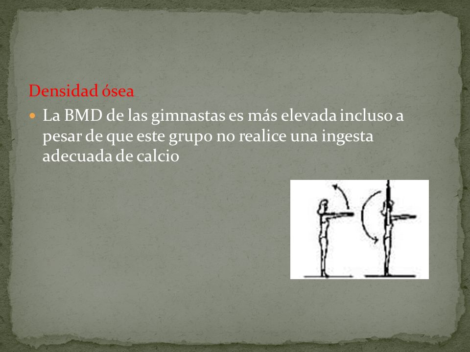 Densidad ósea La BMD de las gimnastas es más elevada incluso a pesar de que este grupo no realice una ingesta adecuada de calcio.