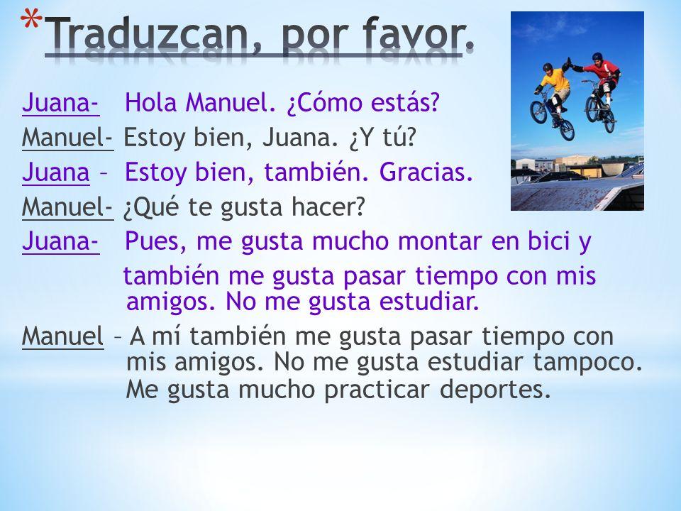 Traduzcan, por favor. Juana- Hola Manuel. ¿Cómo estás