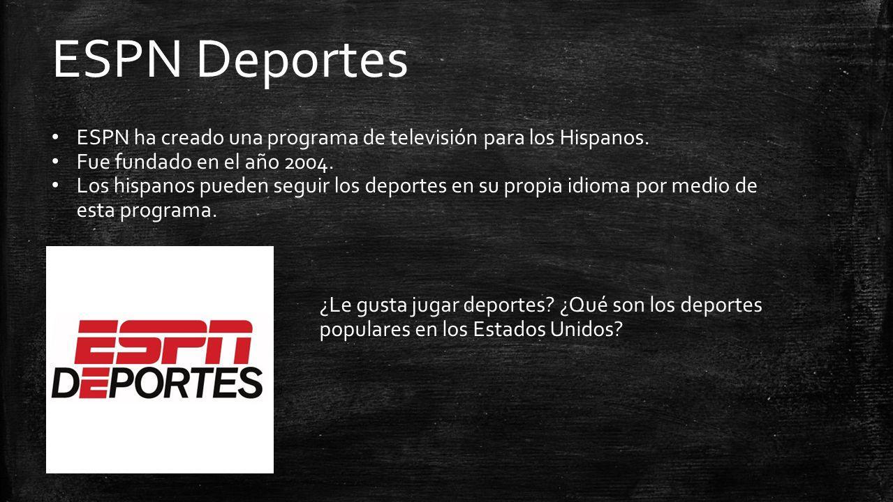 ESPN Deportes ESPN ha creado una programa de televisión para los Hispanos. Fue fundado en el año 2004.