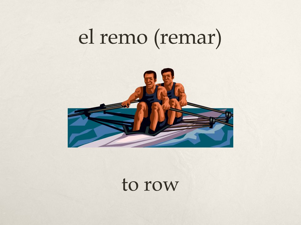 el remo (remar) to row