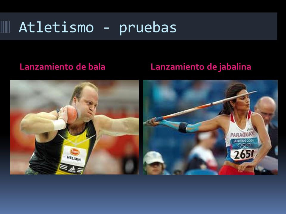 Atletismo - pruebas Lanzamiento de bala Lanzamiento de jabalina