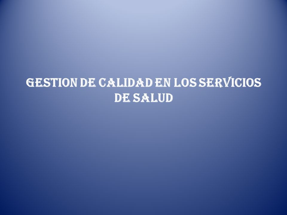 GESTION DE CALIDAD EN LOS SERVICIOS DE SALUD