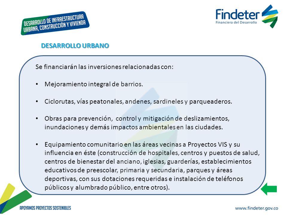 DESARROLLO URBANO Se financiarán las inversiones relacionadas con: Mejoramiento integral de barrios.