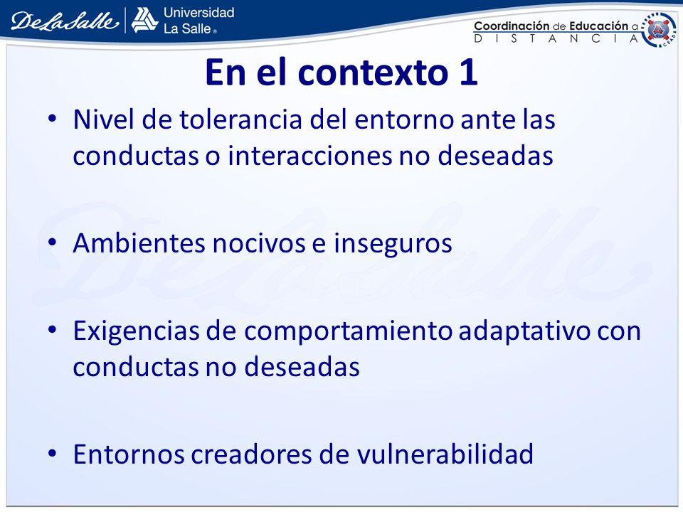 En el contexto 1 Nivel de tolerancia del entorno ante las conductas o interacciones no deseadas. Ambientes nocivos e inseguros.