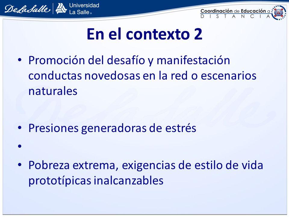 En el contexto 2 Promoción del desafío y manifestación conductas novedosas en la red o escenarios naturales.