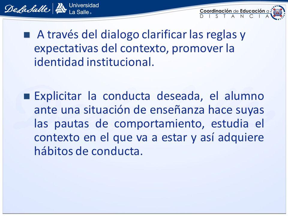 A través del dialogo clarificar las reglas y expectativas del contexto, promover la identidad institucional.
