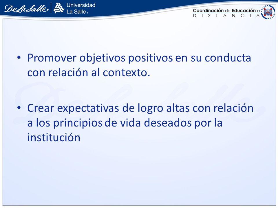 Promover objetivos positivos en su conducta con relación al contexto.