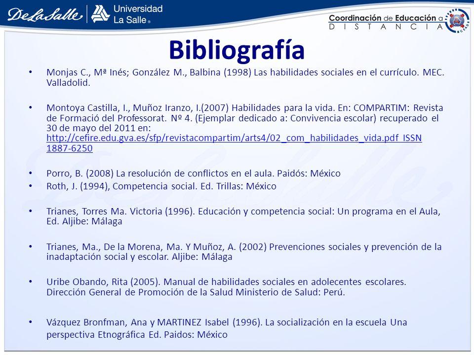 Bibliografía Monjas C., Mª Inés; González M., Balbina (1998) Las habilidades sociales en el currículo. MEC. Valladolid.