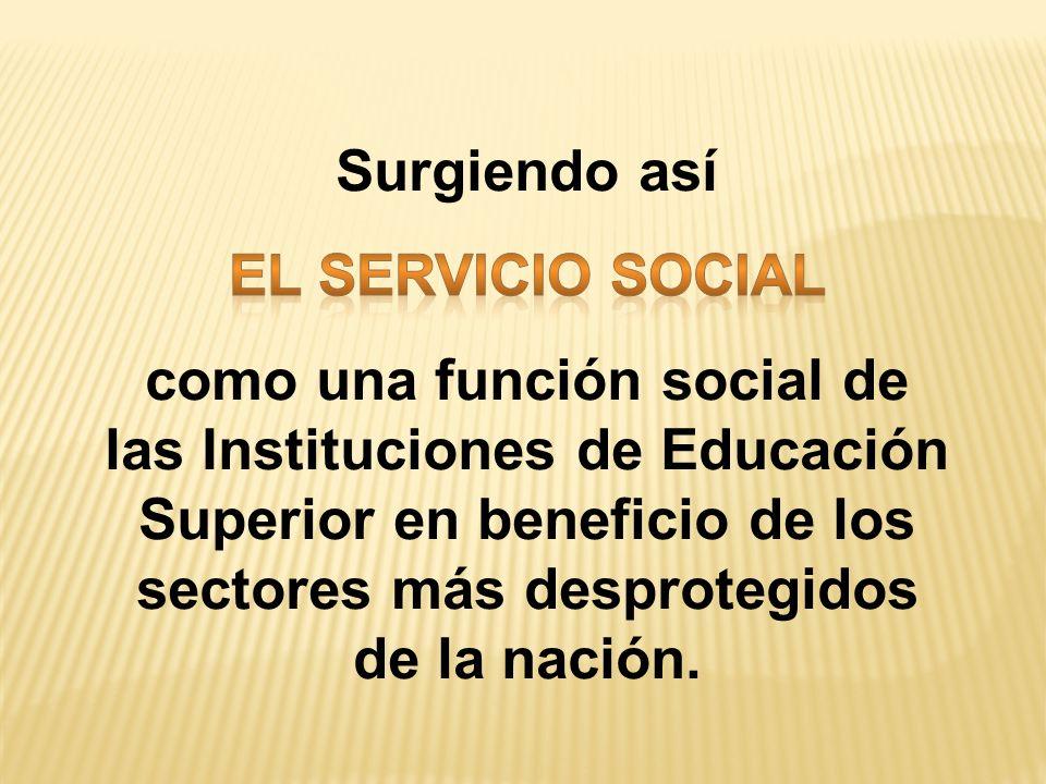 Surgiendo así EL SERVICIO SOCIAL.