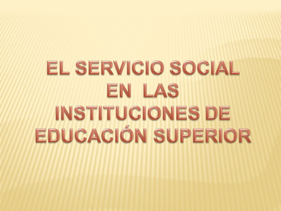 EL SERVICIO SOCIAL EN LAS INSTITUCIONES DE EDUCACIÓN SUPERIOR