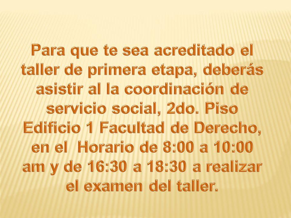Para que te sea acreditado el taller de primera etapa, deberás asistir al la coordinación de servicio social, 2do.