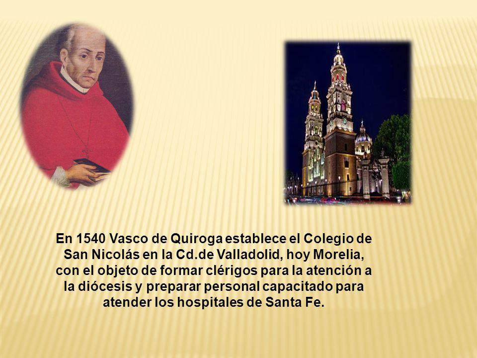 En 1540 Vasco de Quiroga establece el Colegio de San Nicolás en la Cd