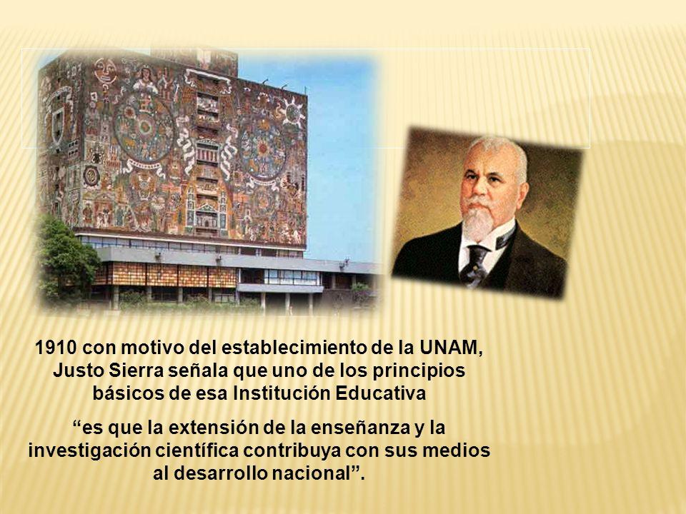 1910 con motivo del establecimiento de la UNAM, Justo Sierra señala que uno de los principios básicos de esa Institución Educativa