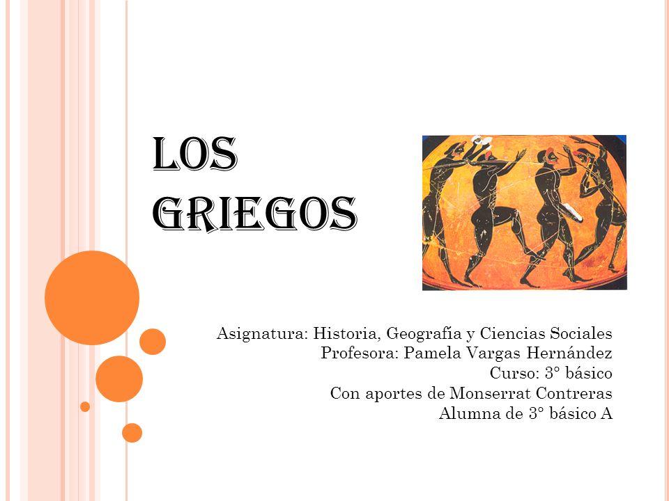 Los Griegos Asignatura: Historia, Geografía y Ciencias Sociales