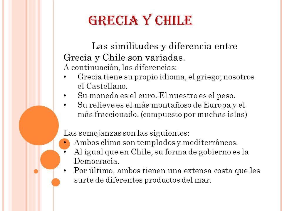 Grecia y Chile Las similitudes y diferencia entre Grecia y Chile son variadas. A continuación, las diferencias: