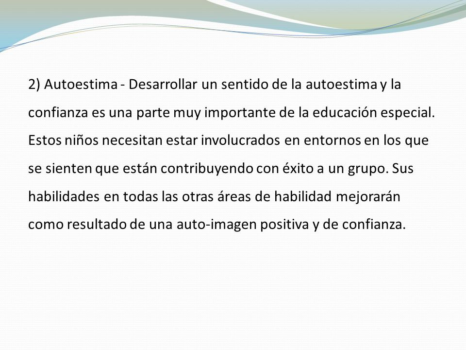 2) Autoestima - Desarrollar un sentido de la autoestima y la confianza es una parte muy importante de la educación especial.