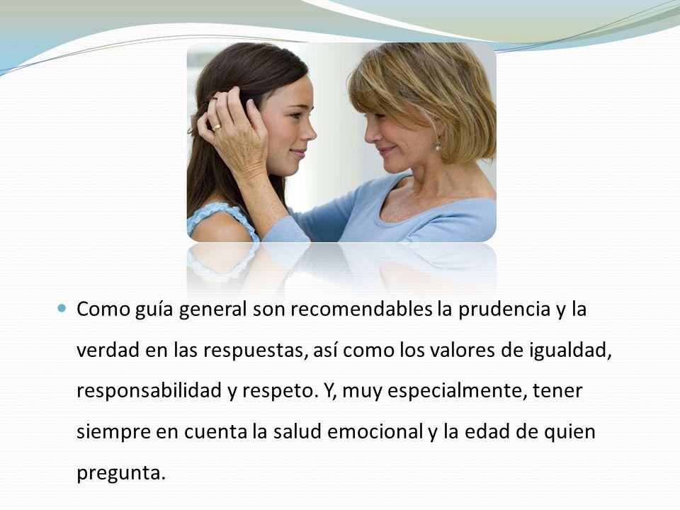 Como guía general son recomendables la prudencia y la verdad en las respuestas, así como los valores de igualdad, responsabilidad y respeto.