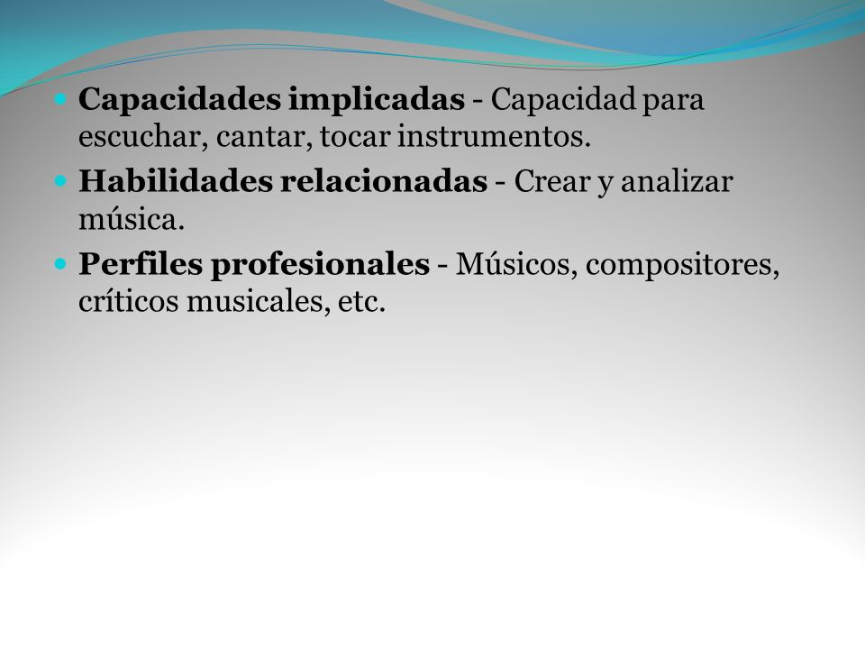 Capacidades implicadas - Capacidad para escuchar, cantar, tocar instrumentos.