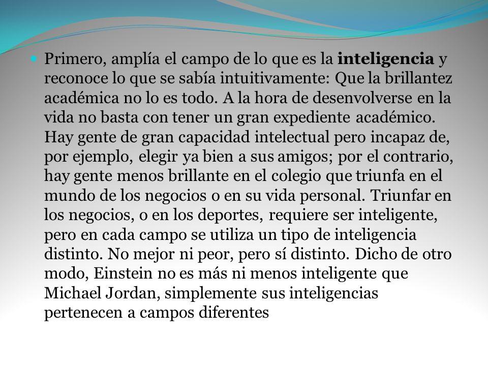 Primero, amplía el campo de lo que es la inteligencia y reconoce lo que se sabía intuitivamente: Que la brillantez académica no lo es todo.