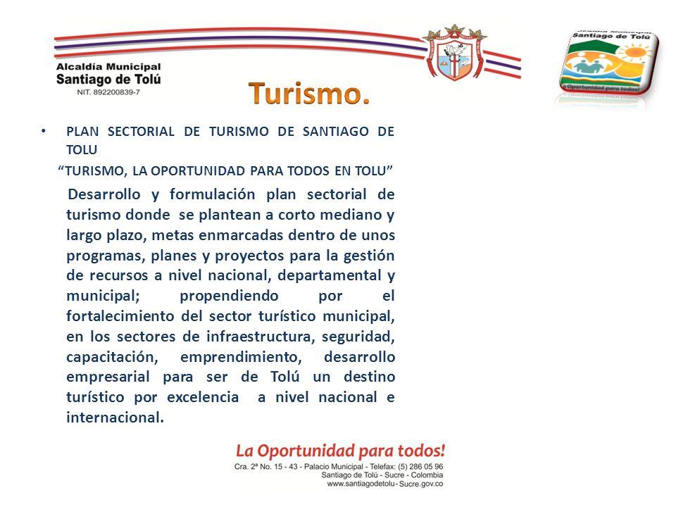 Turismo. PLAN SECTORIAL DE TURISMO DE SANTIAGO DE TOLU. TURISMO, LA OPORTUNIDAD PARA TODOS EN TOLU