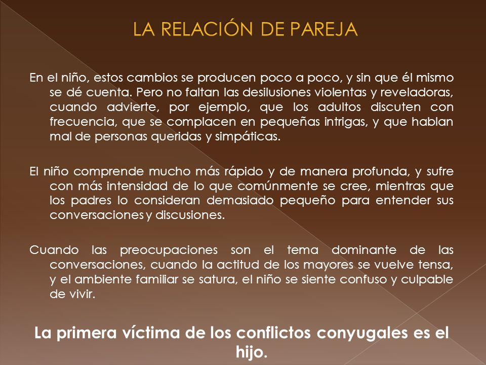 La primera víctima de los conflictos conyugales es el hijo.