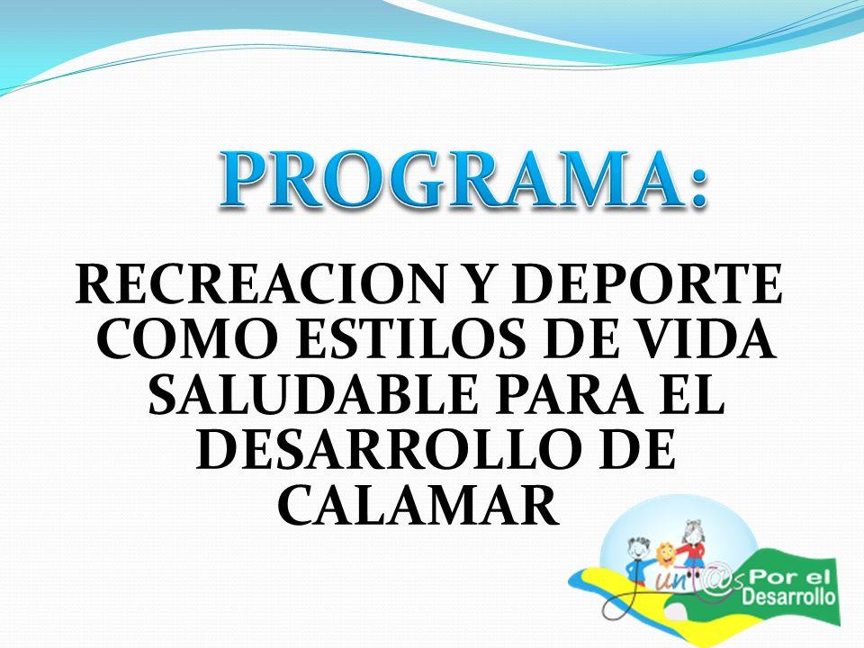 PROGRAMA: RECREACION Y DEPORTE COMO ESTILOS DE VIDA SALUDABLE PARA EL DESARROLLO DE CALAMAR