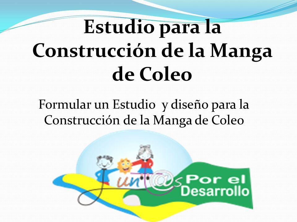 Estudio para la Construcción de la Manga de Coleo