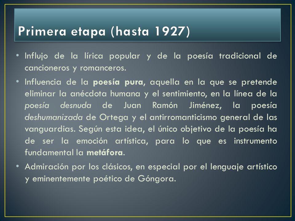 Primera etapa (hasta 1927) Influjo de la lírica popular y de la poesía tradicional de cancioneros y romanceros.
