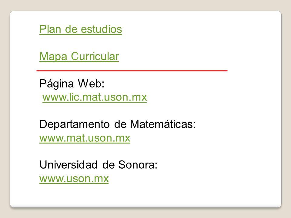 Plan de estudios Mapa Curricular. Página Web: www.lic.mat.uson.mx. Departamento de Matemáticas: www.mat.uson.mx.