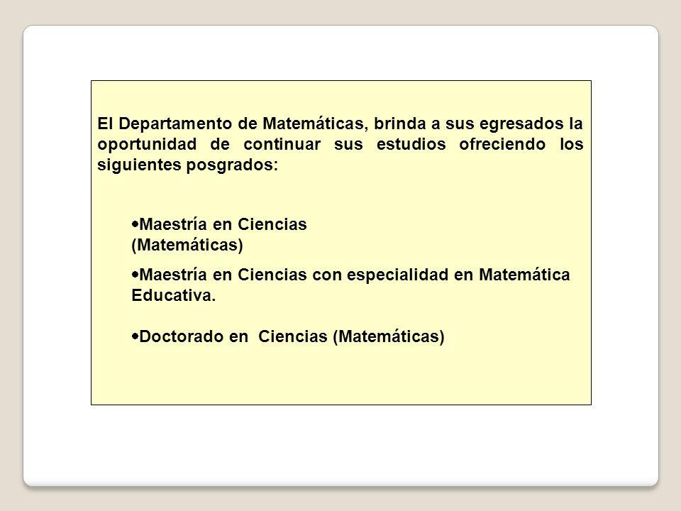 El Departamento de Matemáticas, brinda a sus egresados la oportunidad de continuar sus estudios ofreciendo los siguientes posgrados: