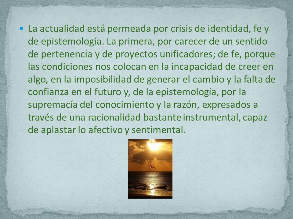 La actualidad está permeada por crisis de identidad, fe y de epistemología.