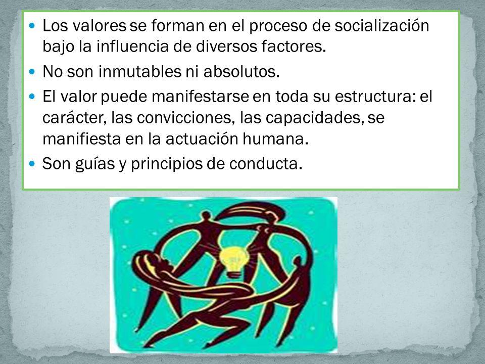 Los valores se forman en el proceso de socialización bajo la influencia de diversos factores.