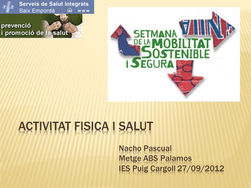 ACTIVITAT FISICA I SALUT. Nacho Pascual. Metge ABS Palamos