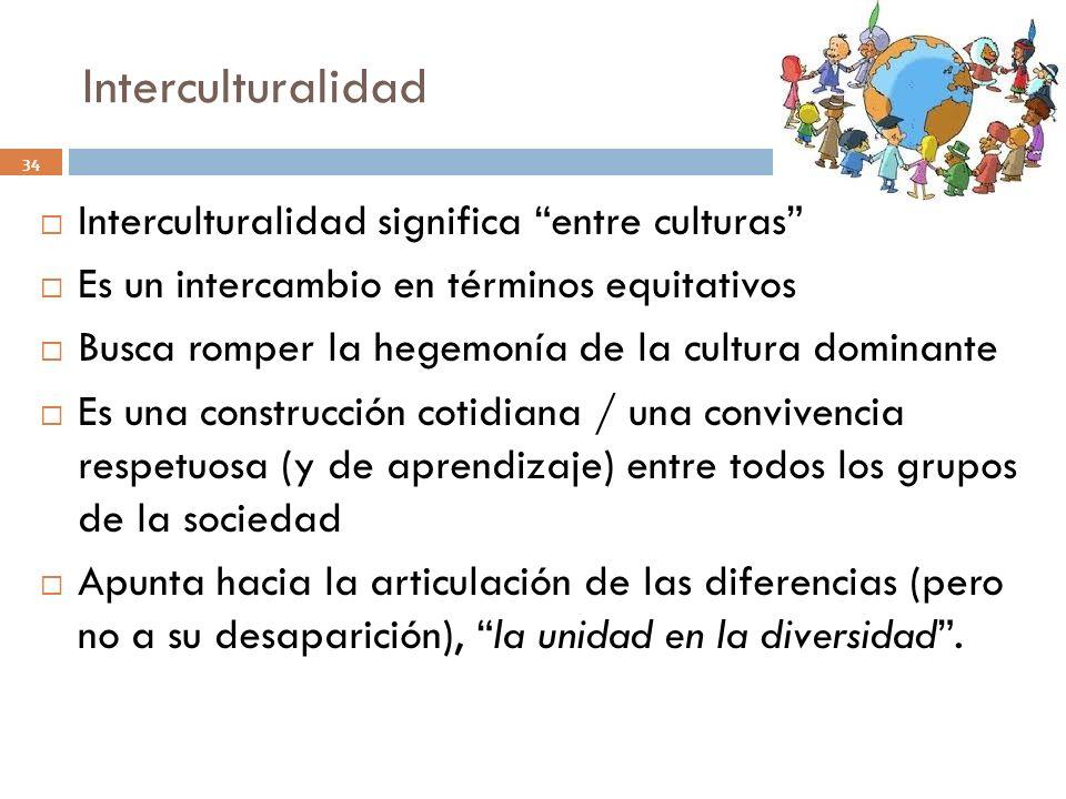Interculturalidad Interculturalidad significa entre culturas