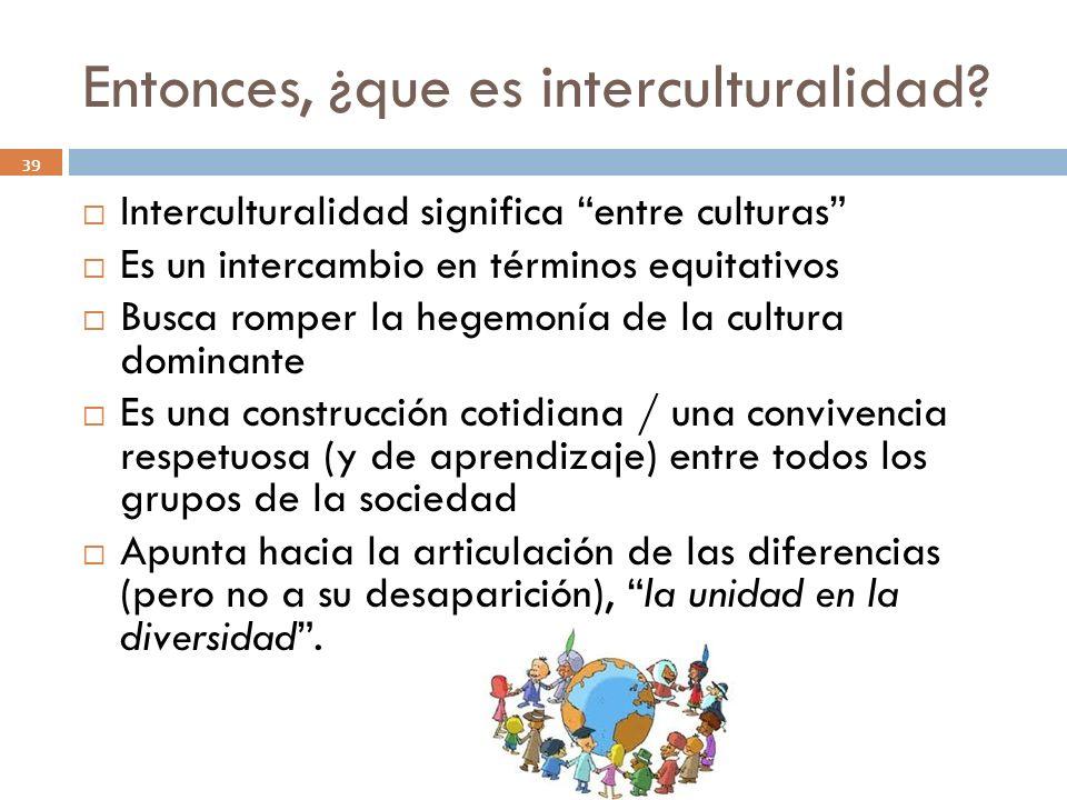 Entonces, ¿que es interculturalidad