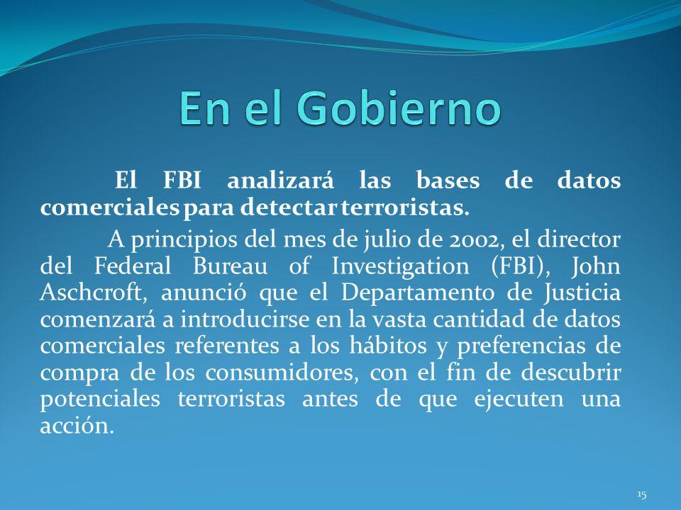 En el Gobierno El FBI analizará las bases de datos comerciales para detectar terroristas.